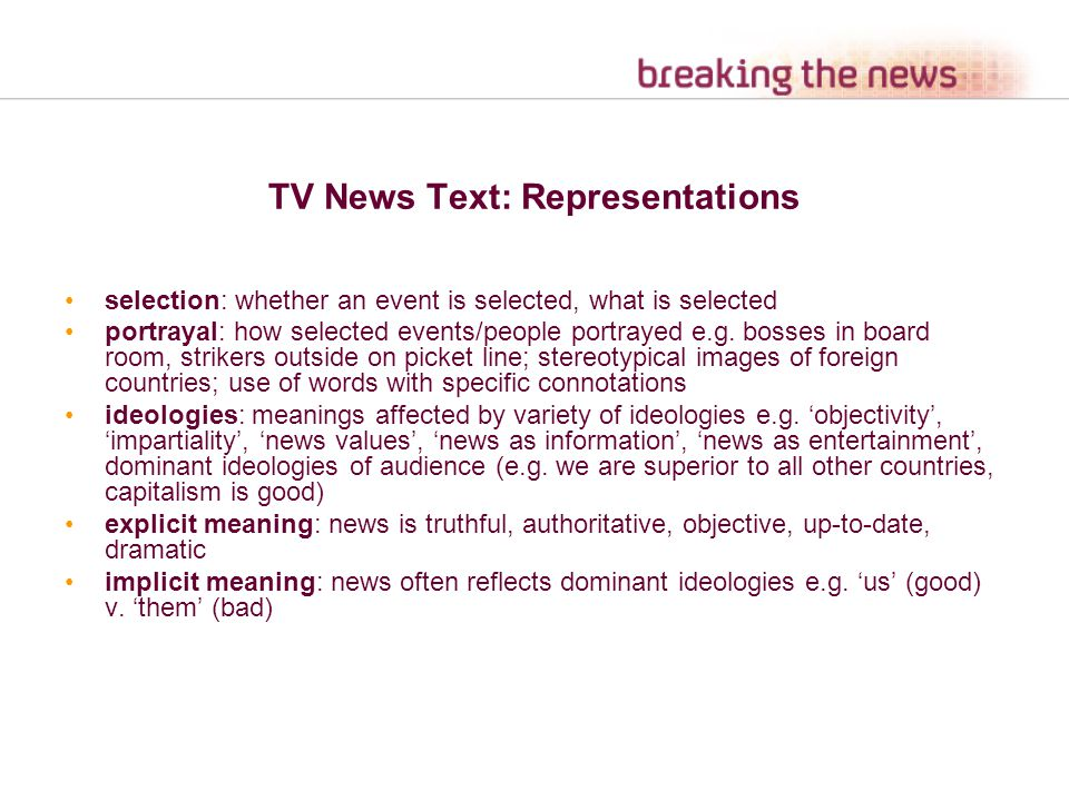TV News Text: Representations selection: whether an event is selected, what is selected portrayal: how selected events/people portrayed e.g.