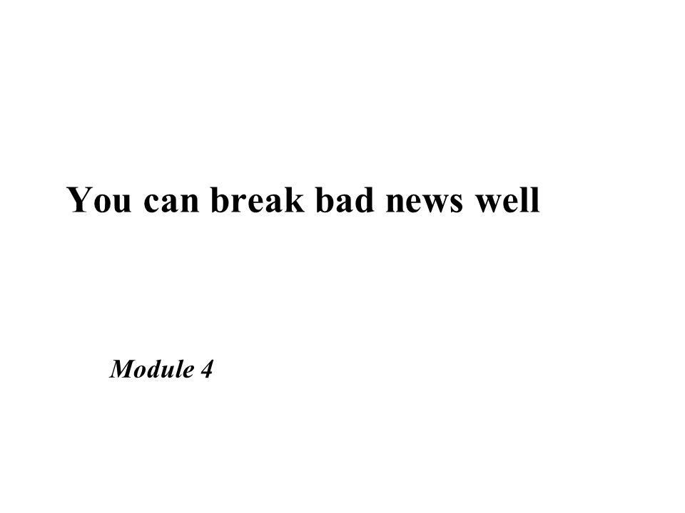 Module 4 You can break bad news well