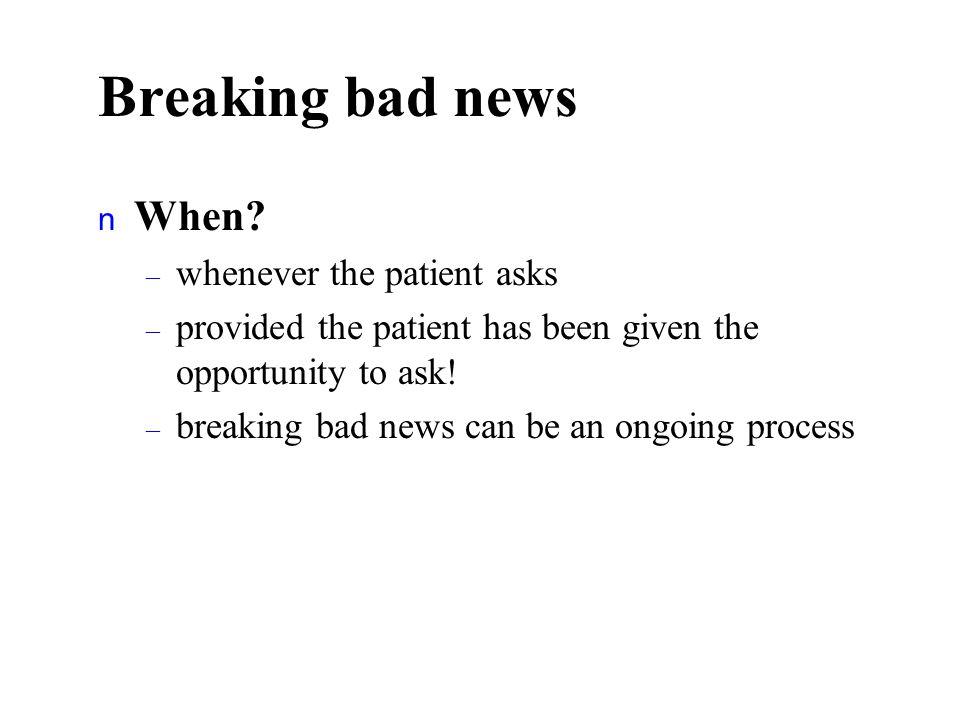 Breaking bad news n When.