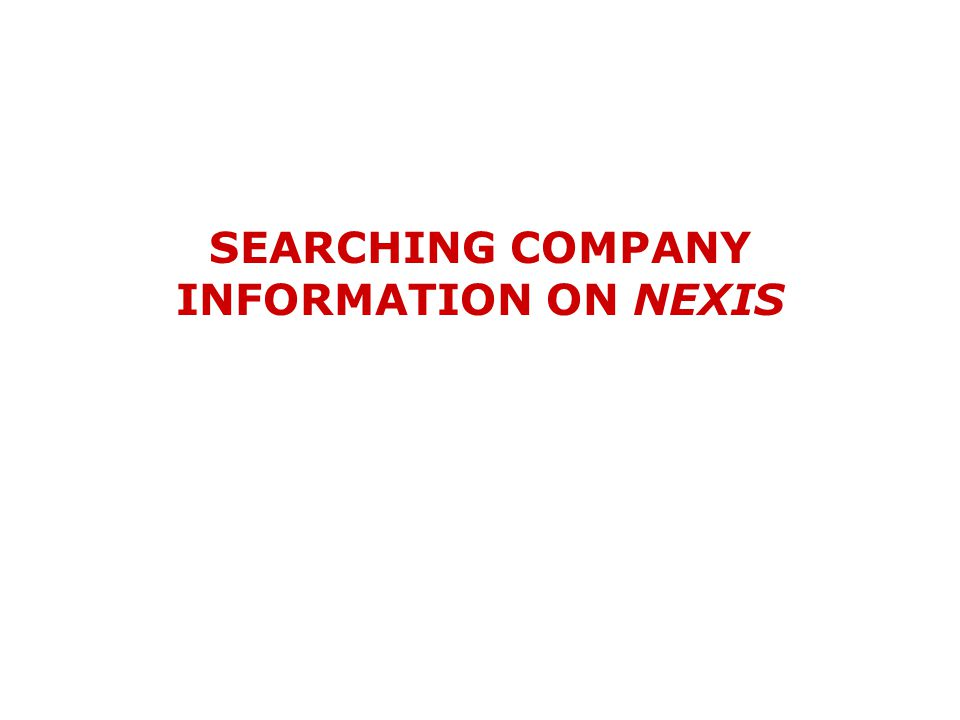 SEARCHING COMPANY INFORMATION ON NEXIS