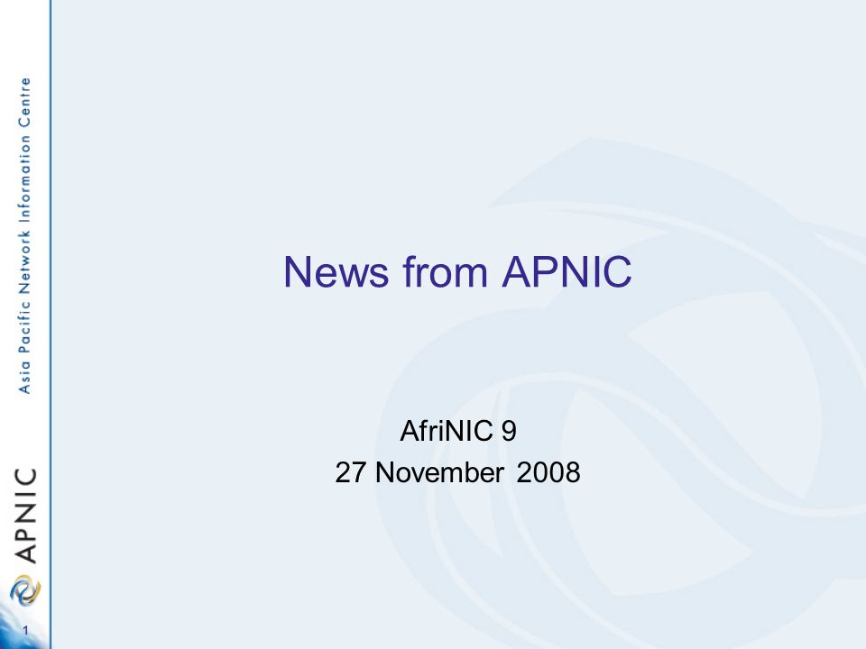 1 News from APNIC AfriNIC 9 27 November 2008