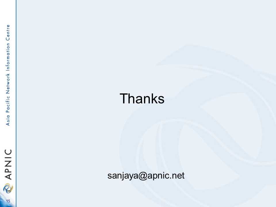 15 Thanks sanjaya@apnic.net