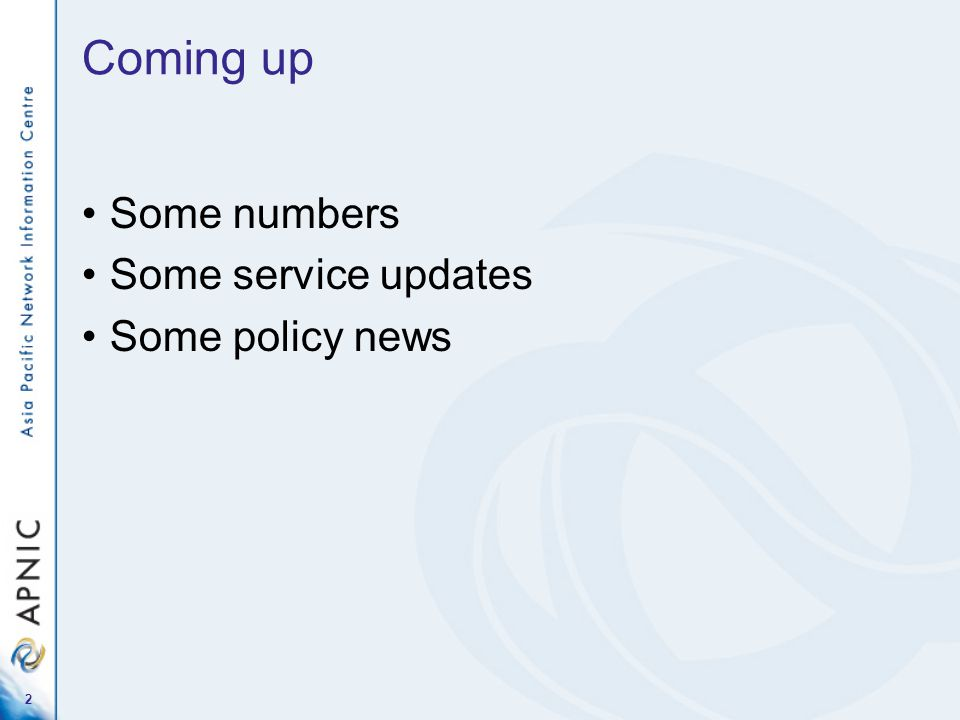 Coming up Some numbers Some service updates Some policy news 2