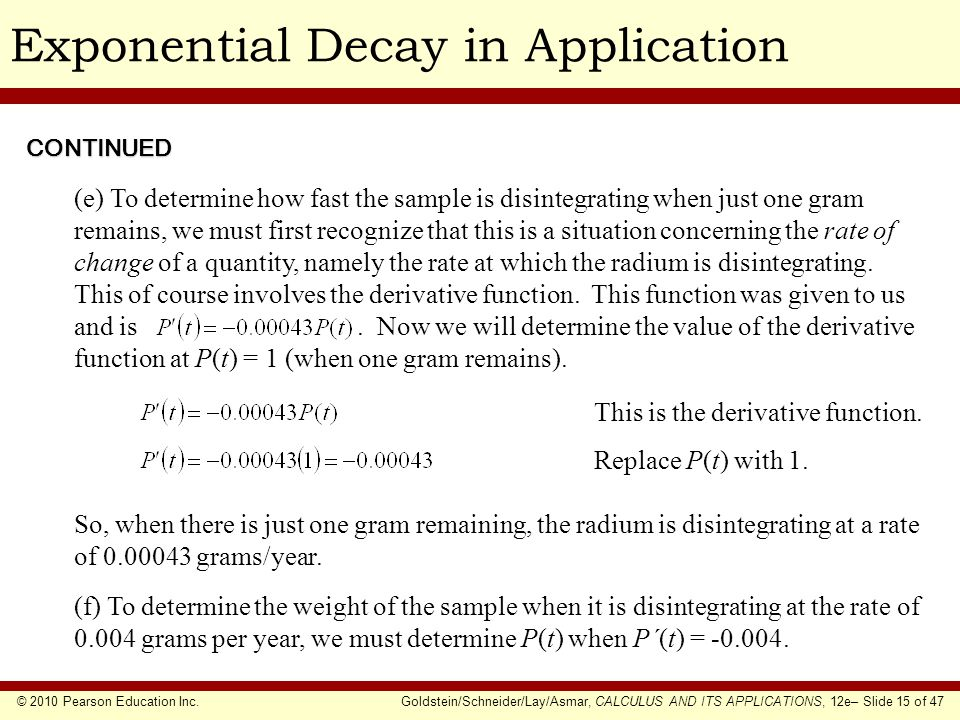 © 2010 Pearson Education Inc.Goldstein/Schneider/Lay/Asmar, CALCULUS AND ITS APPLICATIONS, 12e– Slide 15 of 47 Exponential Decay in ApplicationCONTINU