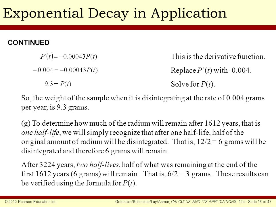 © 2010 Pearson Education Inc.Goldstein/Schneider/Lay/Asmar, CALCULUS AND ITS APPLICATIONS, 12e– Slide 16 of 47 Exponential Decay in ApplicationCONTINU