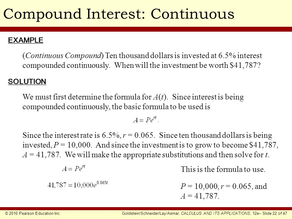 © 2010 Pearson Education Inc.Goldstein/Schneider/Lay/Asmar, CALCULUS AND ITS APPLICATIONS, 12e– Slide 22 of 47 Compound Interest: ContinuousEXAMPLE SO