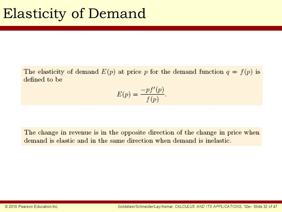 © 2010 Pearson Education Inc.Goldstein/Schneider/Lay/Asmar, CALCULUS AND ITS APPLICATIONS, 12e– Slide 32 of 47 Elasticity of Demand