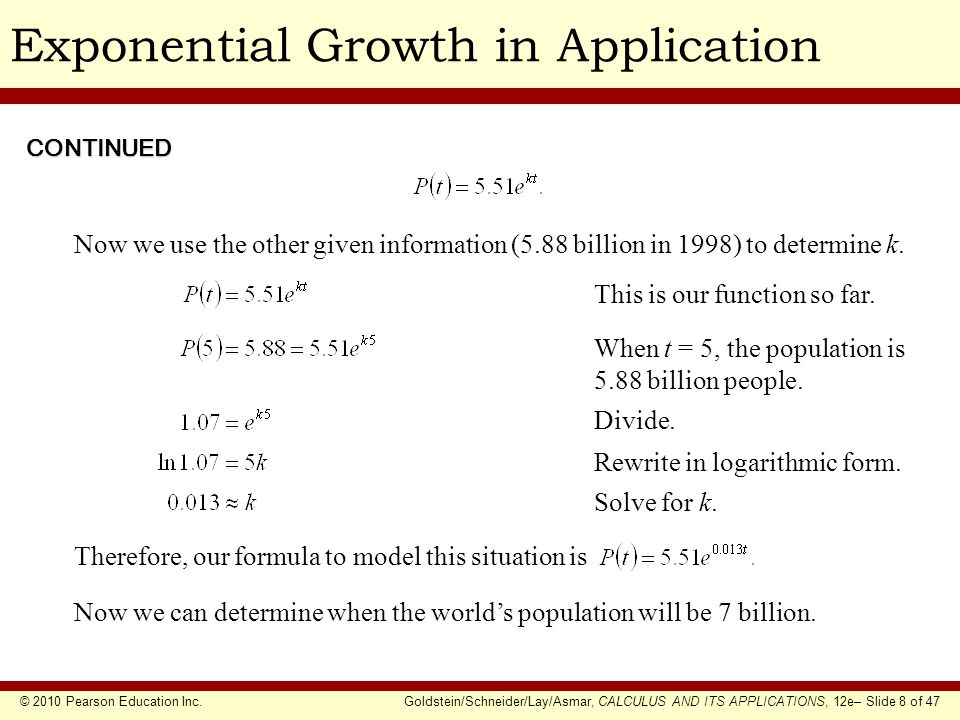 © 2010 Pearson Education Inc.Goldstein/Schneider/Lay/Asmar, CALCULUS AND ITS APPLICATIONS, 12e– Slide 8 of 47 Exponential Growth in Application Now we