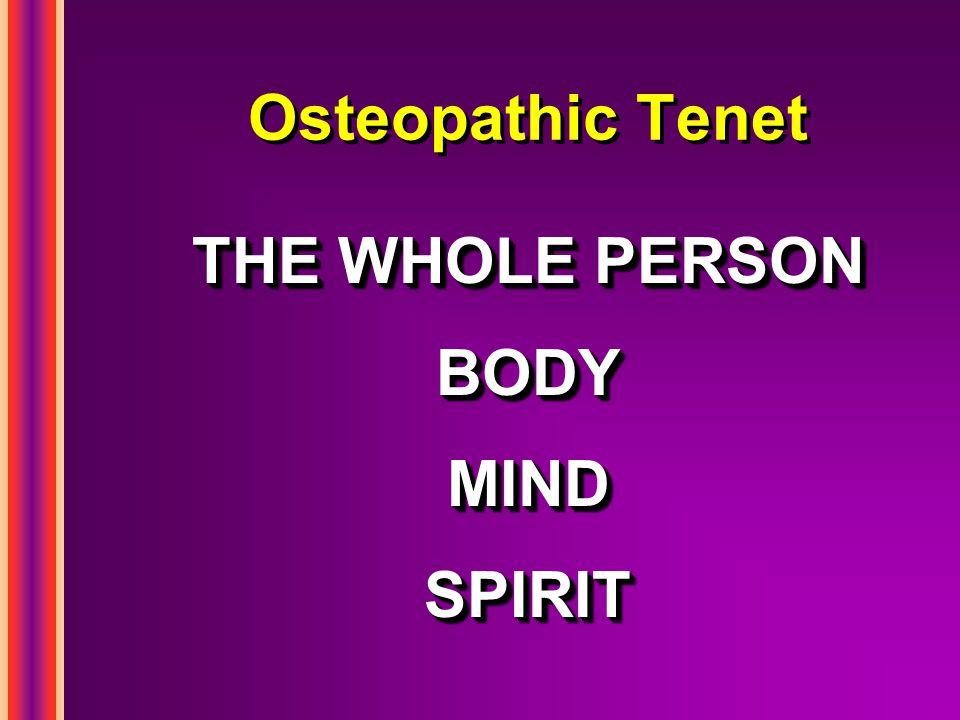 Osteopathic Tenet THE WHOLE PERSON BODYMINDSPIRIT BODYMINDSPIRIT