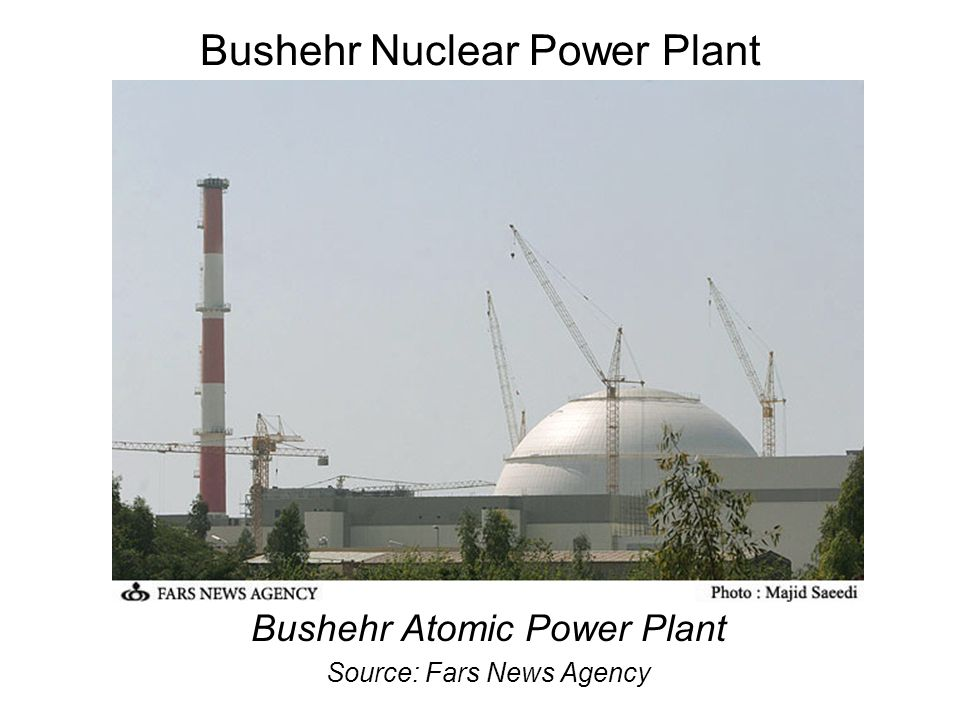 Bushehr Nuclear Power Plant Bushehr Atomic Power Plant Source: Fars News Agency