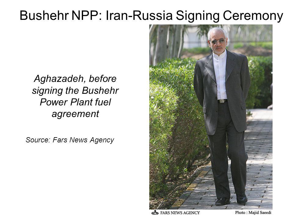 Bushehr NPP: Iran-Russia Signing Ceremony Aghazadeh, before signing the Bushehr Power Plant fuel agreement Source: Fars News Agency