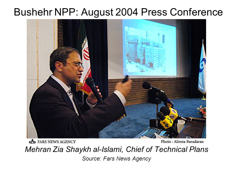 Bushehr NPP: August 2004 Press Conference Mehran Zia Shaykh al-Islami, Chief of Technical Plans Source: Fars News Agency