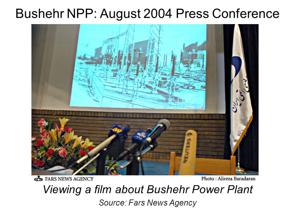 Viewing a film about Bushehr Power Plant Source: Fars News Agency Bushehr NPP: August 2004 Press Conference