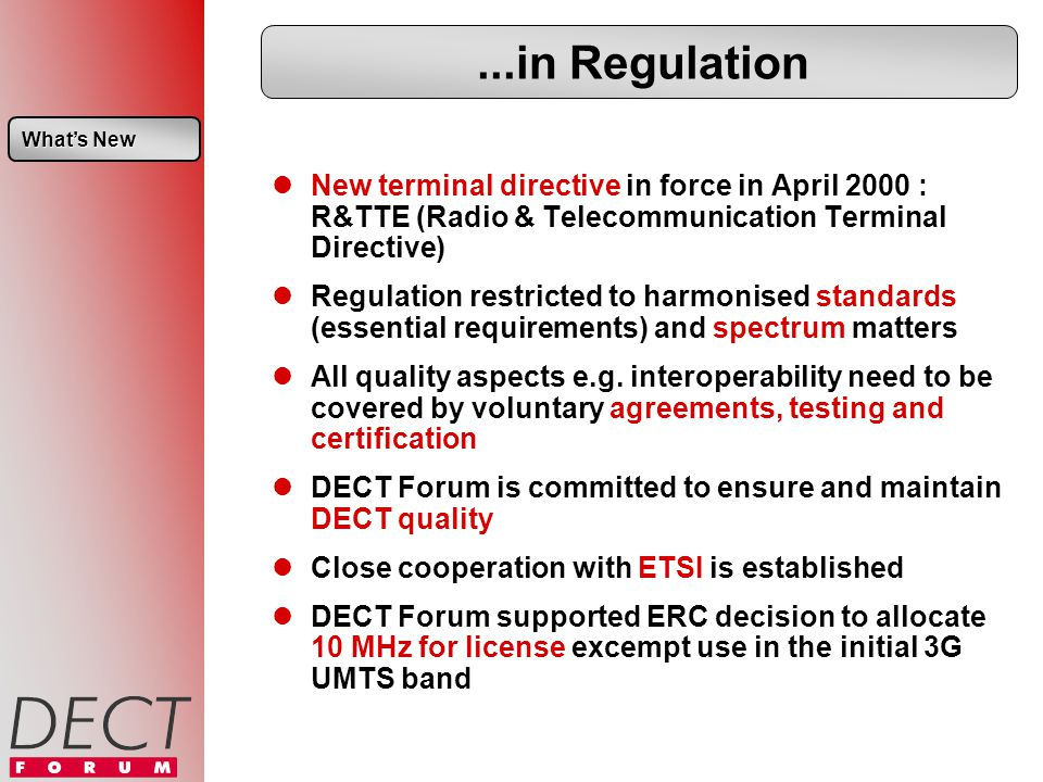 ...in Regulation New terminal directive in force in April 2000 : R&TTE (Radio & Telecommunication Terminal Directive) Regulation restricted to harmonised standards (essential requirements) and spectrum matters All quality aspects e.g.