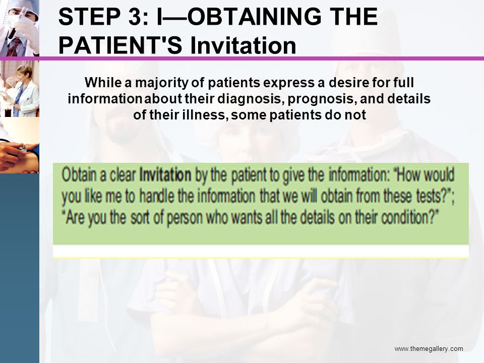 STEP 3: IOBTAINING THE PATIENT'S Invitation www.themegallery.com While a majority of patients express a desire for full information about their diagno