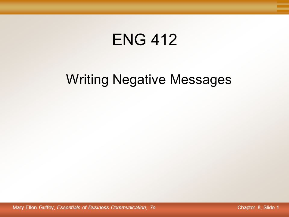 Chapter 8, Slide 1 Mary Ellen Guffey, Essentials of Business Communication, 7e ENG 412 Writing Negative Messages