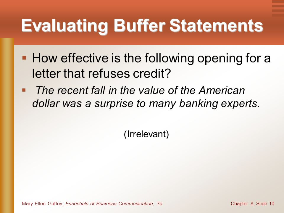 Chapter 8, Slide 10Mary Ellen Guffey, Essentials of Business Communication, 7e Evaluating Buffer Statements How effective is the following opening for