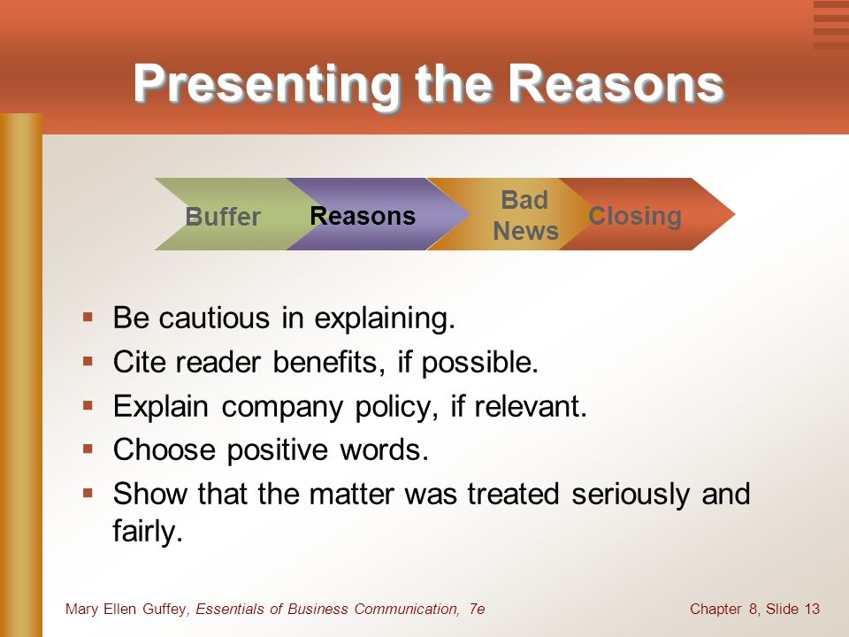 Chapter 8, Slide 13Mary Ellen Guffey, Essentials of Business Communication, 7e Presenting the Reasons Be cautious in explaining. Cite reader benefits,