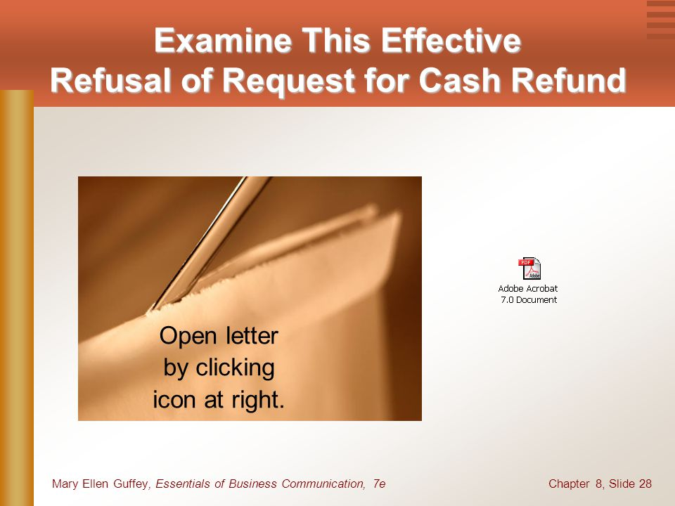 Chapter 8, Slide 28Mary Ellen Guffey, Essentials of Business Communication, 7e Examine This Effective Refusal of Request for Cash Refund Open letter b