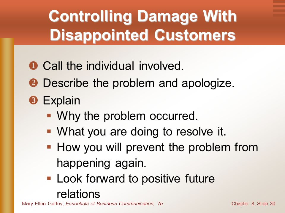 Chapter 8, Slide 30Mary Ellen Guffey, Essentials of Business Communication, 7e Controlling Damage With Disappointed Customers Call the individual invo