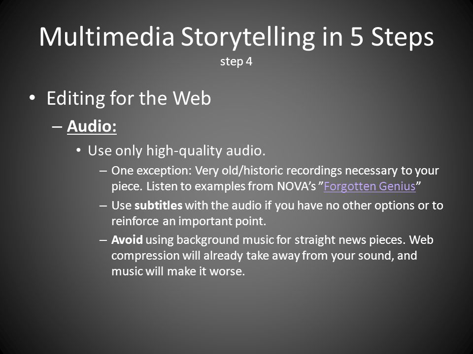 Multimedia Storytelling in 5 Steps step 4 Editing for the Web – Audio: Use only high-quality audio.