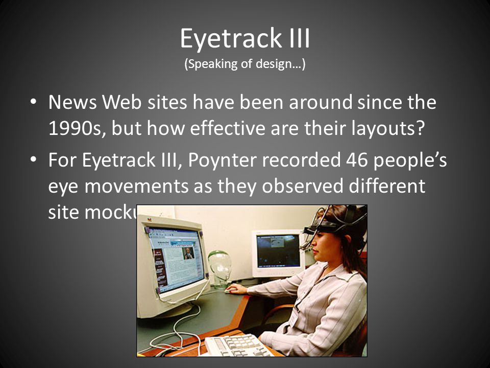 Eyetrack III (Speaking of design…) News Web sites have been around since the 1990s, but how effective are their layouts.
