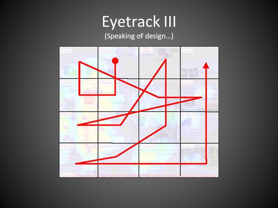 Eyetrack III (Speaking of design…)