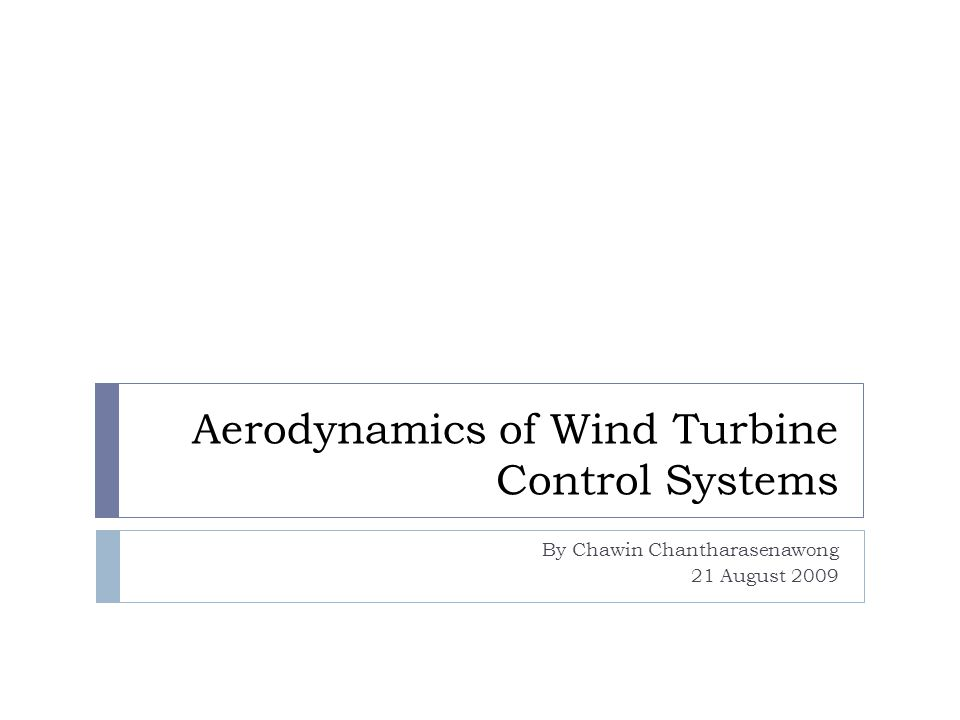 Aerodynamics of Wind Turbine Control Systems By Chawin Chantharasenawong 21 August 2009