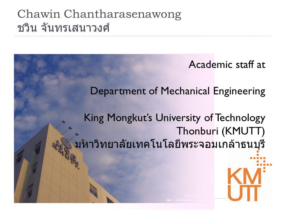 Chawin Chantharasenawong Academic staff at Department of Mechanical Engineering King Mongkuts University of Technology Thonburi (KMUTT)