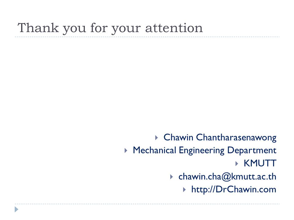 Thank you for your attention Chawin Chantharasenawong Mechanical Engineering Department KMUTT chawin.cha@kmutt.ac.th http://DrChawin.com