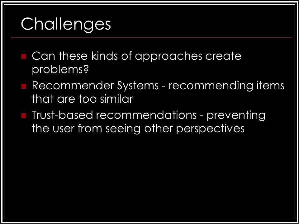 Challenges Can these kinds of approaches create problems.