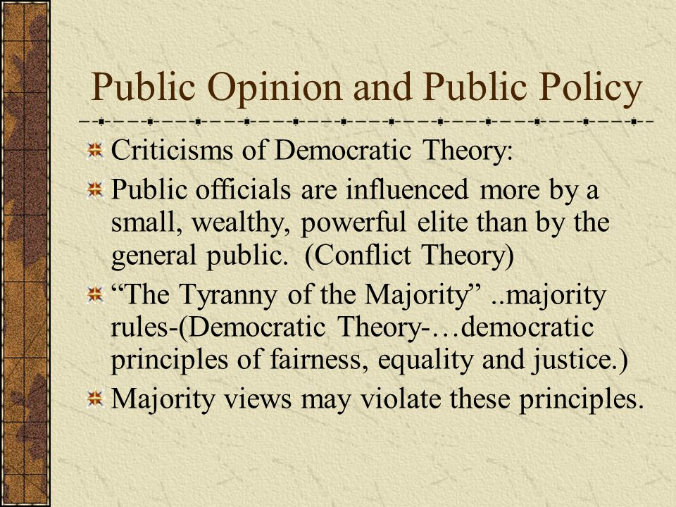 Public Opinion and Public Policy Criticisms of Democratic Theory: Public officials are influenced more by a small, wealthy, powerful elite than by the