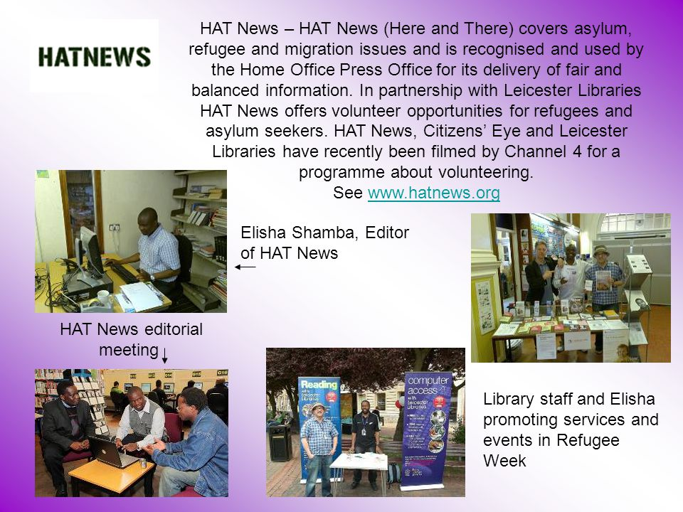 HAT News – HAT News (Here and There) covers asylum, refugee and migration issues and is recognised and used by the Home Office Press Office for its delivery of fair and balanced information.