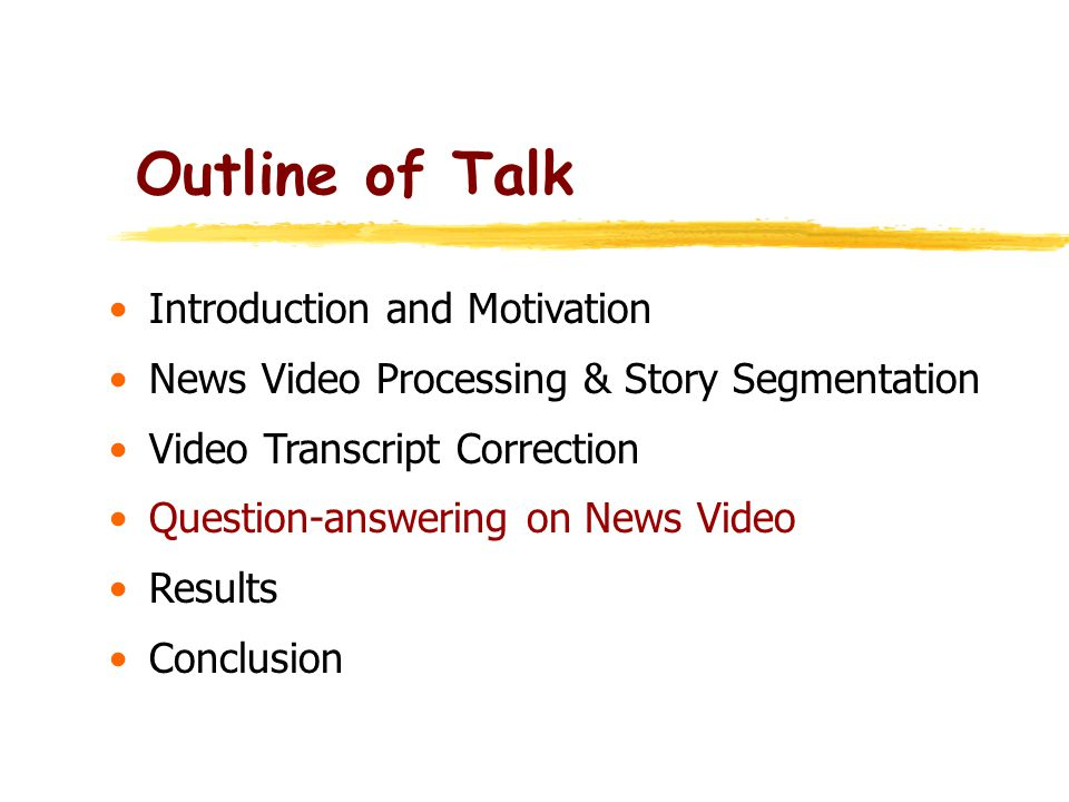 Outline of Talk Introduction and Motivation News Video Processing & Story Segmentation Video Transcript Correction Question-answering on News Video Results Conclusion