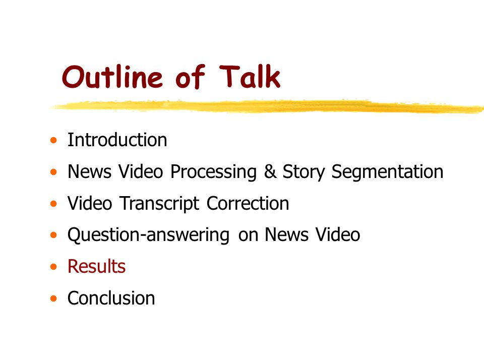 Outline of Talk Introduction News Video Processing & Story Segmentation Video Transcript Correction Question-answering on News Video Results Conclusion