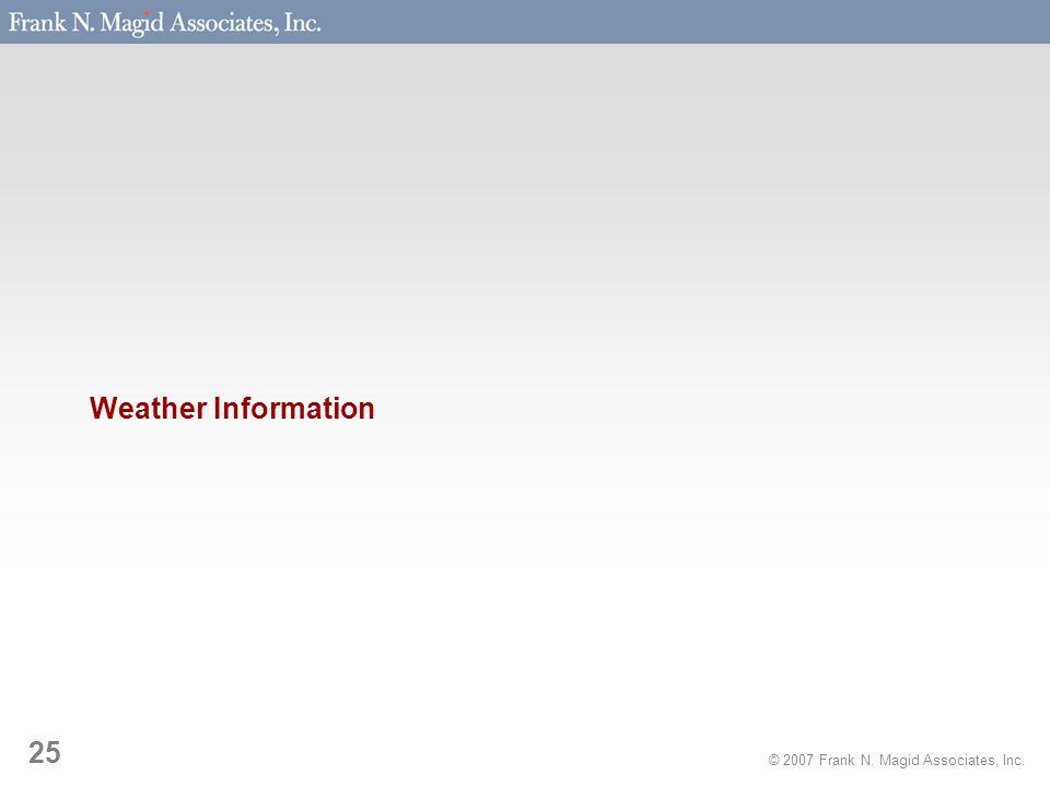 © 2007 Frank N. Magid Associates, Inc. 25 Weather Information