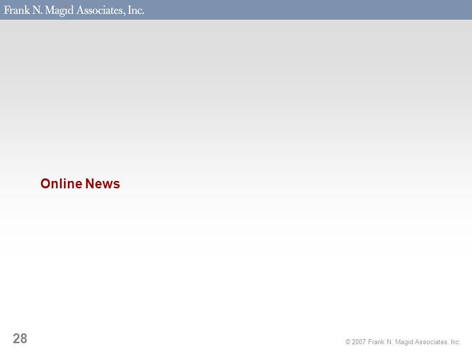 © 2007 Frank N. Magid Associates, Inc. 28 Online News
