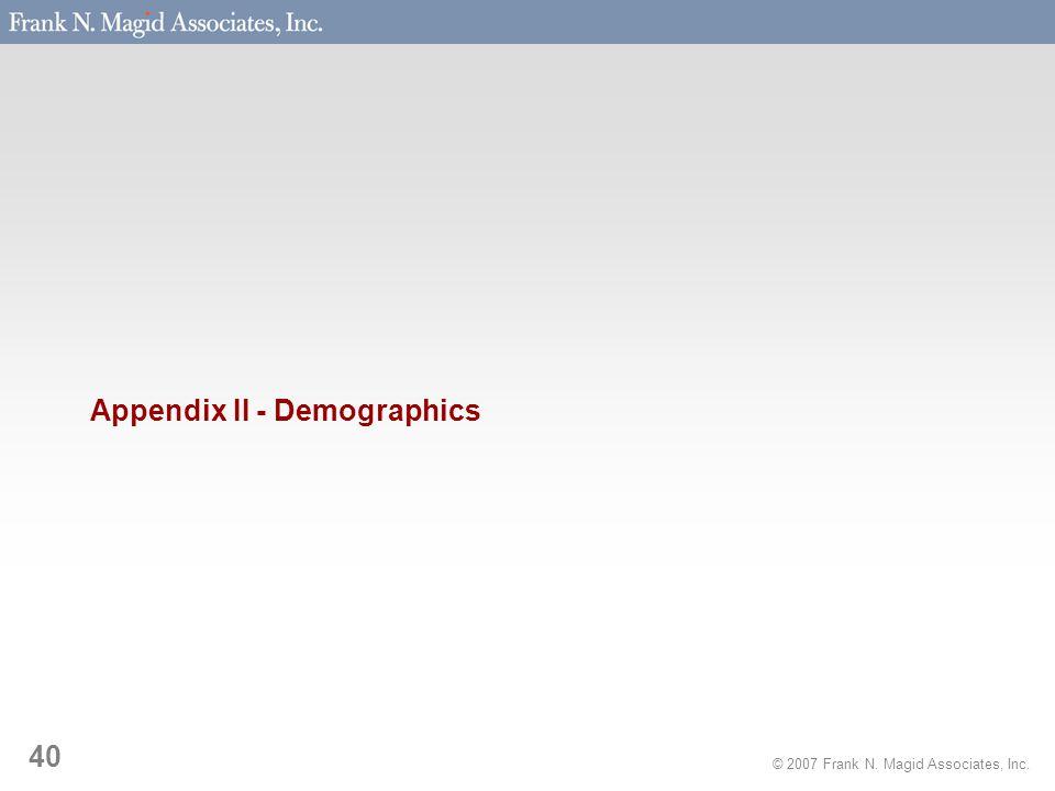 © 2007 Frank N. Magid Associates, Inc. 40 Appendix II - Demographics