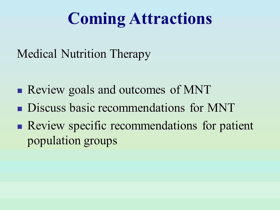 Medical Nutrition Therapy Review goals and outcomes of MNT Discuss basic recommendations for MNT Review specific recommendations for patient populatio
