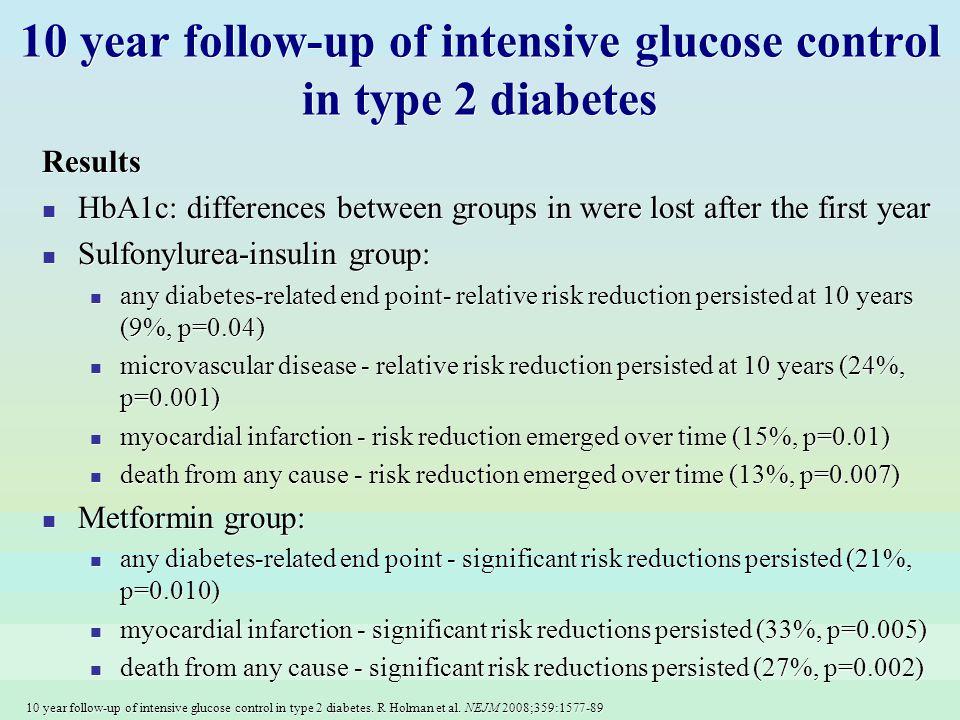 10 year follow-up of intensive glucose control in type 2 diabetes. R Holman et al. NEJM 2008;359:1577-89 10 year follow-up of intensive glucose contro