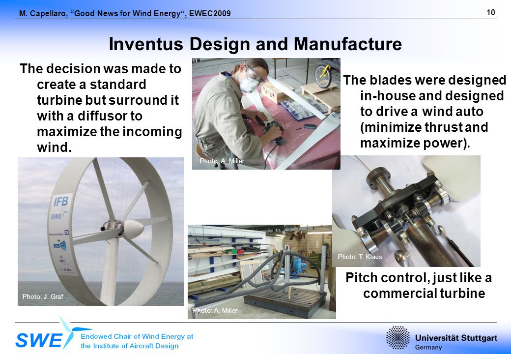 10 M. Capellaro, Good News for Wind Energy, EWEC2009 Inventus Design and Manufacture The decision was made to create a standard turbine but surround i