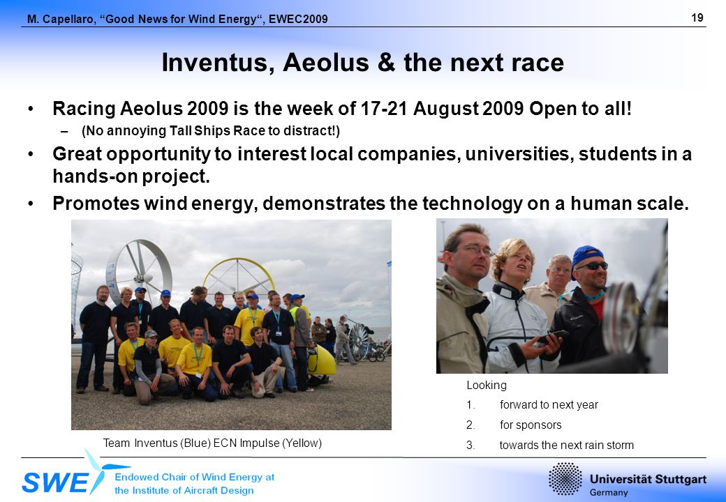 19 M. Capellaro, Good News for Wind Energy, EWEC2009 Inventus, Aeolus & the next race Racing Aeolus 2009 is the week of 17-21 August 2009 Open to all!