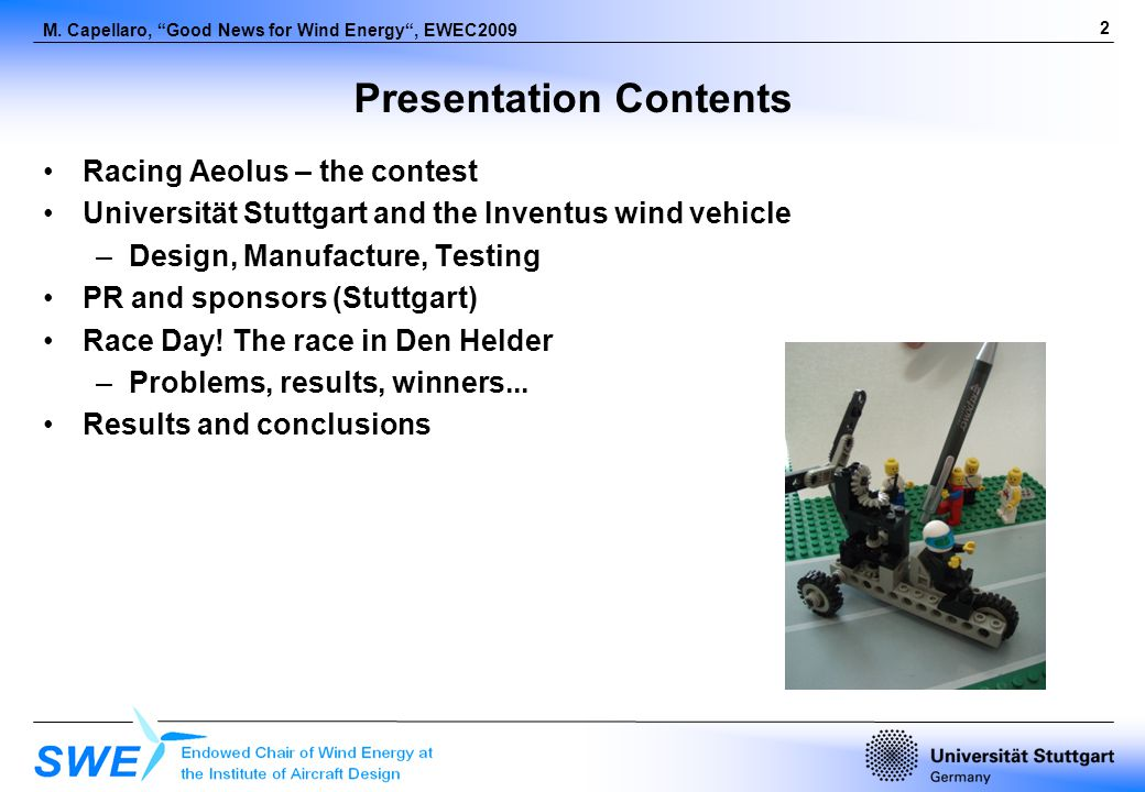 2 M. Capellaro, Good News for Wind Energy, EWEC2009 Presentation Contents Racing Aeolus – the contest Universität Stuttgart and the Inventus wind vehi
