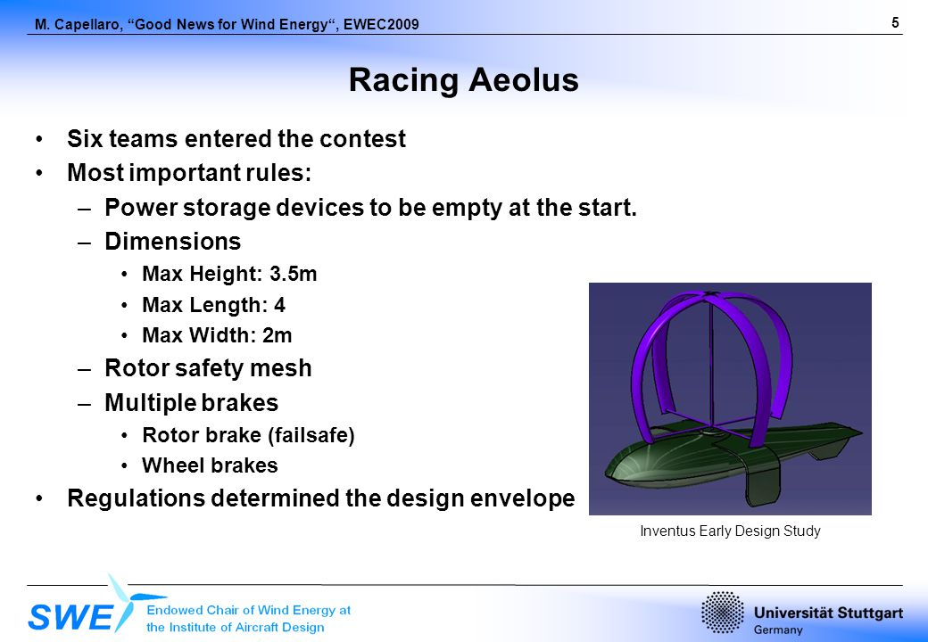 5 M. Capellaro, Good News for Wind Energy, EWEC2009 Racing Aeolus Six teams entered the contest Most important rules: –Power storage devices to be emp