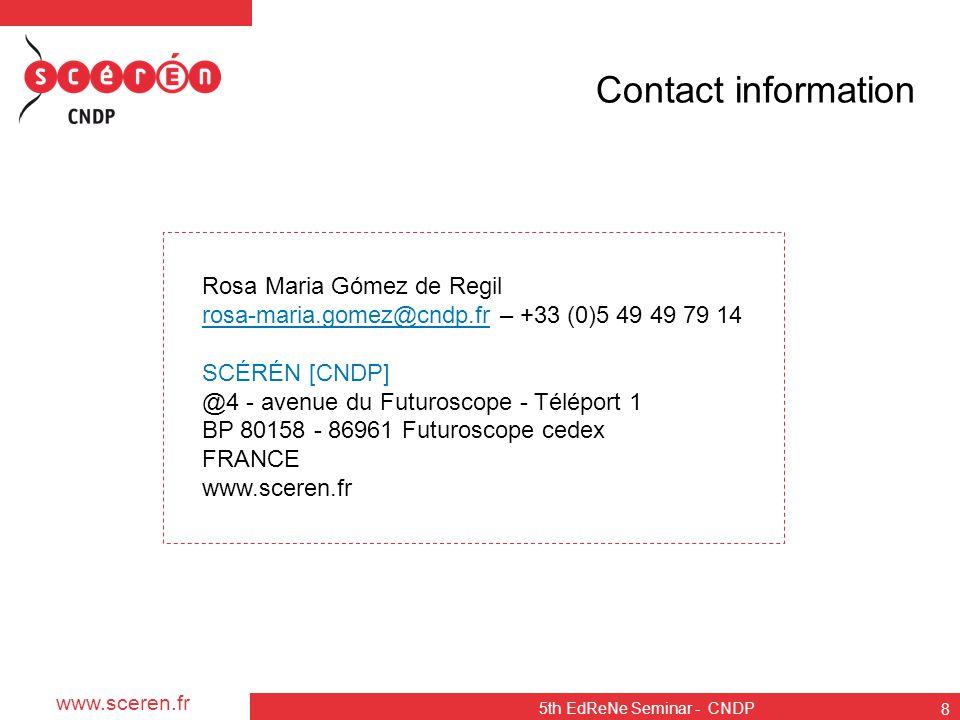 www.sceren.fr 5th EdReNe Seminar - CNDP 8 Contact information Rosa Maria Gómez de Regil rosa-maria.gomez@cndp.frrosa-maria.gomez@cndp.fr – +33 (0)5 49