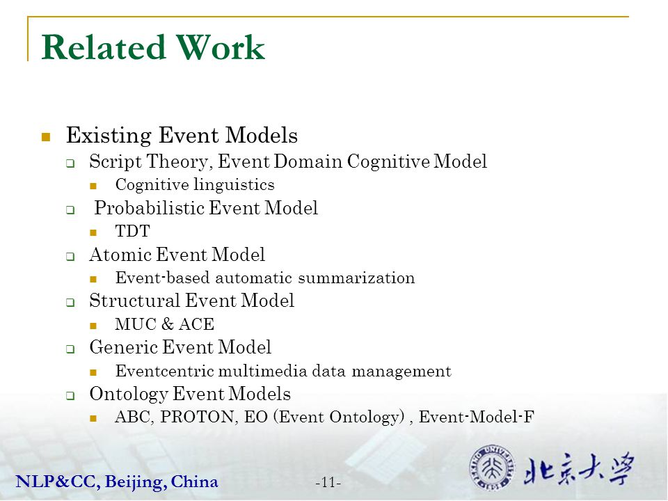 Related Work -11- NLP&CC, Beijing, China Existing Event Models Script Theory, Event Domain Cognitive Model Cognitive linguistics Probabilistic Event M