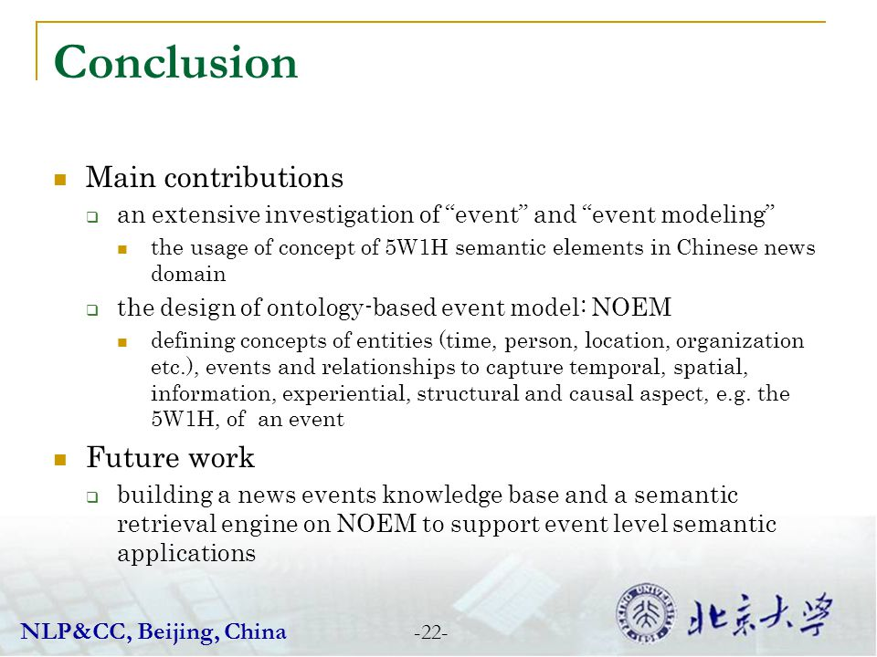 Conclusion -22- NLP&CC, Beijing, China Main contributions an extensive investigation of event and event modeling the usage of concept of 5W1H semantic