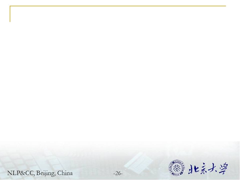 -26- NLP&CC, Beijing, China