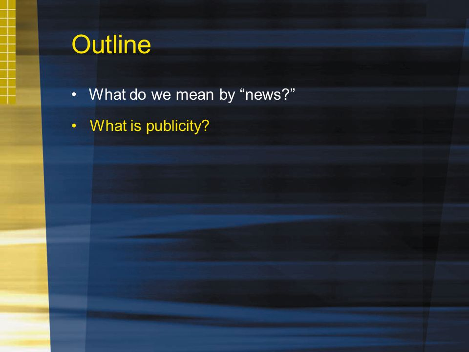 Outline What do we mean by news.What is publicity.