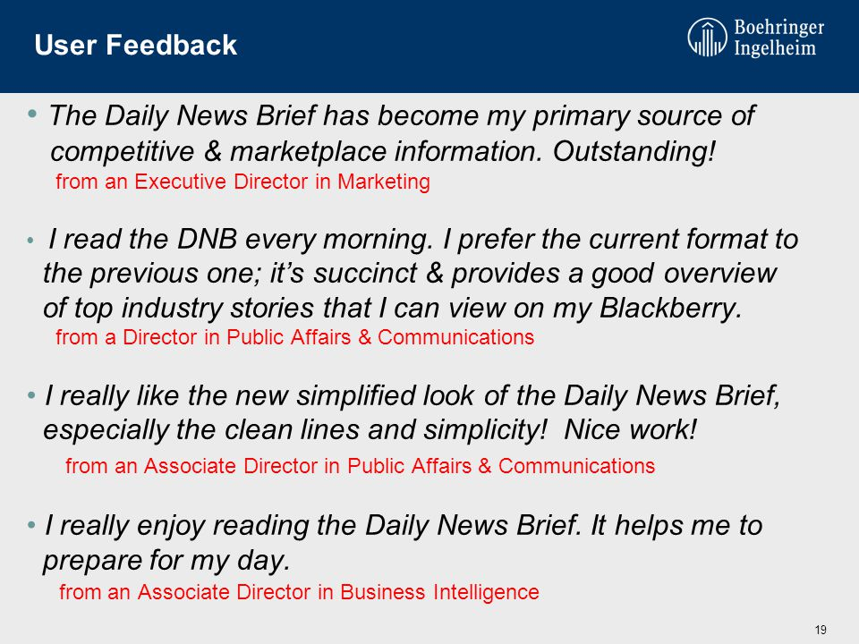 User Feedback The Daily News Brief has become my primary source of competitive & marketplace information.